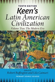 Keen's Latin American Civilization, Volume 2 - A Primary Source Reader, Volume Two: The Modern Era ebook by Robert M. Buffington,Lila Caimari