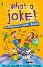 What a Joke! ebook by Phillip Adams, Patrice Newell, Terry Denton