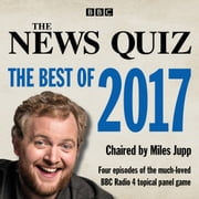 The News Quiz: The Best of 2017 - The topical BBC Radio 4 comedy panel show audiobook by BBC Radio Comedy