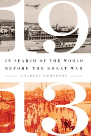 1913 - In Search of the World Before the Great War ebook by Charles Emmerson