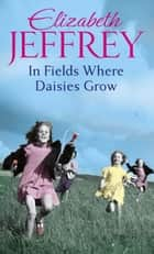 In Fields Where Daisies Grow ebook by Elizabeth Jeffrey
