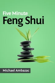 Five Minute Feng Shui ebook by Michael Ambazac
