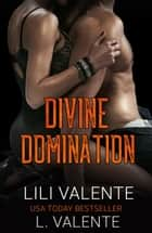 Divine Domination ebook by Lili Valente, L. Valente