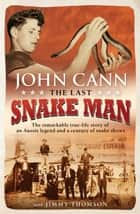 The Last Snake Man - The remarkable true-life story of an Aussie legend and a century of snake shows ebook by