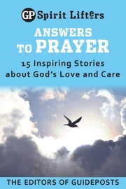 Answers to Prayer - 15 Inspiring Stories about God's Love and Care ebook by Guideposts Editors