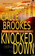 #0002 Knocked Down - PAVAD: FBI Case Files, #2 ebook by Calle J. Brookes