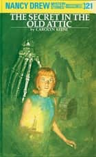 Nancy Drew 21: The Secret in the Old Attic ebook by Carolyn Keene