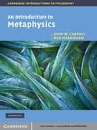 An Introduction to Metaphysics ebook by John W. Carroll, Ned Markosian