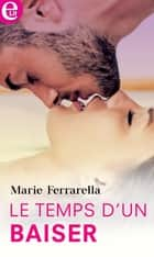 Le temps d'un baiser ebook by Marie Ferrarella
