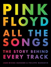 Pink Floyd All the Songs - The Story Behind Every Track ebook by Philippe Margotin, Jean-Michel Guesdon