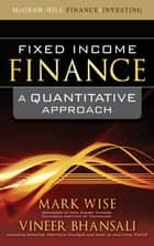 Fixed Income Finance: A Quantitative Approach ebook by Mark Wise, Vineer Bhansali