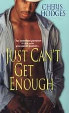 Just Can't Get Enough ebook by Cheris Hodges