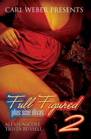 Full Figured: Plus Size Divas 2 ebook by Alexis Nicloe,Trista Russell