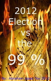 2012 Election vs the 99 % ebook by Abraham Isaac Tov