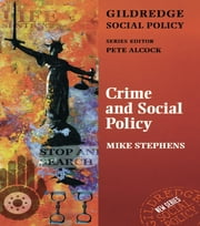 Crime and Social Policy ebook by Dr Mike Stephens,Mike Stephens,Pete Alcock,Professor Peter Alcock (S Ed)