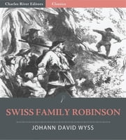 Swiss Family Robinson (Illustrated Edition) ebook by Johann David Wyss