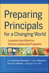 Preparing Principals for a Changing World - Lessons From Effective School Leadership Programs ebook by Linda Darling-Hammond,Debra Meyerson,Michelle LaPointe,Margaret T. Orr