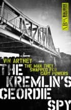 The Kremlin's Geordie Spy ebook by Vin Arthey