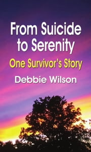 FROM SUICIDE TO SERENITY: One Survivor's Story ebook by Debbie Wilson