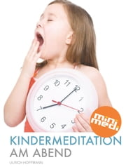 Kindermeditation am Abend (German edition - deutsche Version) - In 3 Minuten zur Ruhe finden - eBook mit 6 kurzen, geführten Audio-Meditationen direkt im Buch ebook by Ulrich Hoffmann
