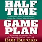 Halftime and Game Plan - Changing Your Game Plan from Success to Significance/Winning Strategies for the 2nd Half of Your Life audiobook by Bob P. Buford