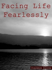 Facing Life Fearlessly ebook by Clarence Darrow