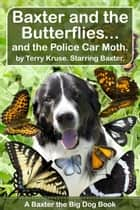 Baxter and the Butterflies... - And the Police Car Moth eBook by Terry Kruse