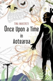Once Upon a Time in Aotearoa ebook by Tina Makereti
