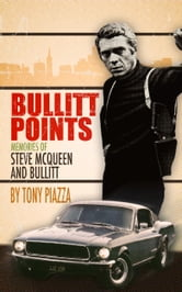 Bullitt Points: Memories of Steve McQueen and Bullitt ebook by Tony Piazza