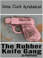 The Rubber Knife Gang ebook by Jonna Clark Aprahamian