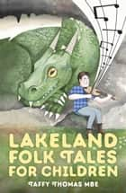 Lakeland Folk Tales for Children ebook by Taffy Thomas