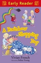 A Rainbow Shopping Day ebook by Vivian French, Selina Young