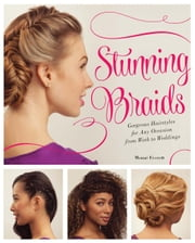Stunning Braids - Step-by-Step Guide to Gorgeous Statement Hairstyles ebook by Monae Everett