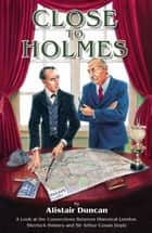 Close To Holmes ebook by Alistair Duncan