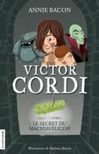 Le secret du Machiavélicon - Victor Cordi, tome 3 eBook by Annie Bacon, Mathieu Benoît