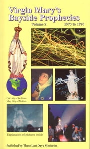 Virgin Mary's Bayside Prophecies: Volume 2 of 6 - 1973 to 1974 ebook by These Last Days Ministries