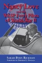 Nancy Love and the WASP Ferry Pilots of World War II ebook by Sarah Byrne Rickman