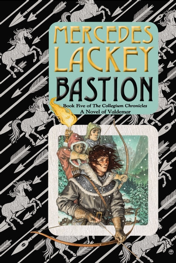Bastion - Book Five of the Collegium Chronicles (A Valdemar Novel) ebook by Mercedes Lackey