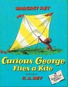 Curious George Flies a Kite ebook by H. A. Rey
