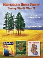 Montana's Home Front During World War II, 2nd ed. ebook by Gary Glynn