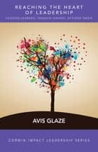 Reaching the Heart of Leadership - Lessons Learned, Insights Gained, Actions Taken ebook by Avis E. Glaze