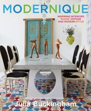 Modernique - Inspiring Interiors Mixing Vintage and Modern Style ebook by Julia Buckingham