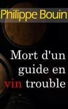 Mort d'un guide en vin trouble eBook by Philippe Bouin