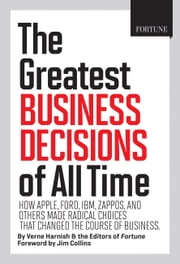 Fortune The Greatest Business Decisions of All Time - How Apple, Ford, IBM, Zappos, and others made radical choices that changed the course of business ebook by Verne Harnish,Editors of Fortune Magazine,Jim Collins