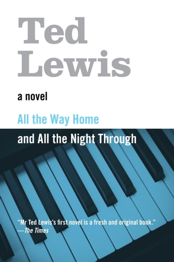 All the Way Home and All the Night Through ebook by Ted Lewis