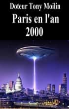 Paris en l'an 2000 eBook by Docteur Tony Moilin