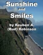 Sunshine and Smiles ebook by Reuben A. (Bud) Robinson