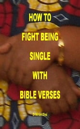 How to Fight Being Single with Bible Verses ebook by Miriam Kinai