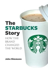 The Starbucks Story ebook by John Simmons