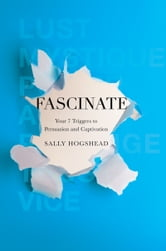 Fascinate - Your 7 Triggers to Persuasion and Captivation ebook by Sally Hogshead
